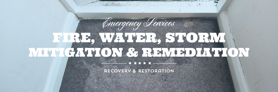 Emergency Services. Fire, Water, Storm, Mitigation & Remediation, Recovery & Restoration
